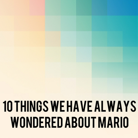 10 Things We Have Always Wondered About Mario