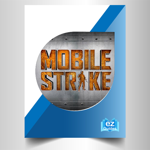 Mobile Strike - The Complete Guide
