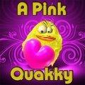 Ein Rosa Quakky