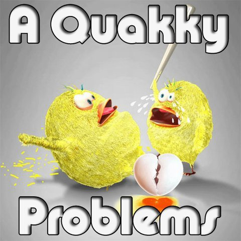 A Quakky Problems
