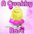 Une rose Quakky